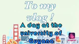 My first vlog- A day at the University of Guyana