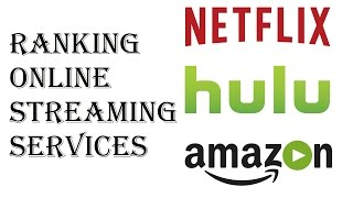 Ranking Online Streaming Services - Which Streaming Service Should I Get Netflix, Hulu, Amazon Prime