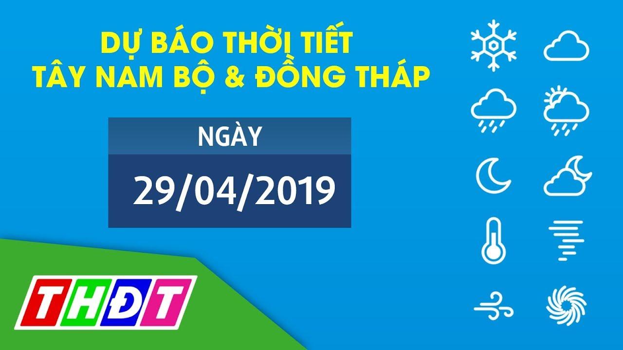 Dự báo Thời tiết ngày 29/04/2019 Tây Nam Bộ & Đồng Tháp