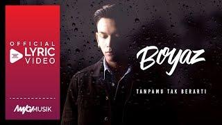 Boyaz - Tanpamu Tak Berarti (Official Lyric Video)