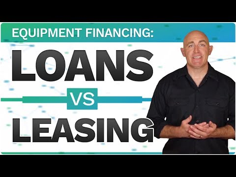 Equipment Financing - Loans vs. Leasing