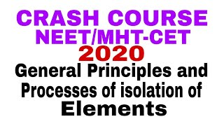CRASH COURSE FOR MHT-CET #2019 # GENERAL PRINCIPLES AND PROCESSES OF ISOLATION OF ELEMENTS