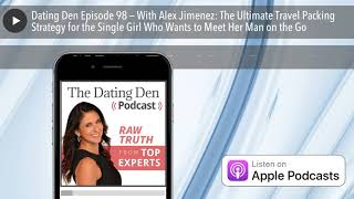 Dating Den Episode 98 — With Alex Jimenez: The Ultimate Travel Packing Strategy for the Single Girl