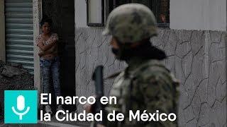 El narco en la Ciudad de México - Es la hora de opinar - 13 de febrero 2018
