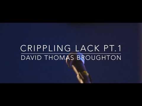 Crippling Lack pt. 1 - David Thomas Broughton