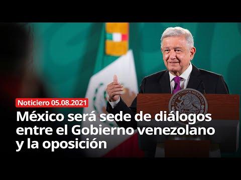 México será sede de las negociaciones entre Gobierno de Venezuela y oposición – Noticiero 05/08/2021