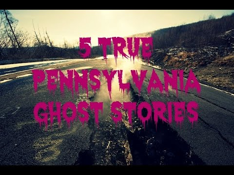 5 TRUE Pennsylvania Ghost Stories