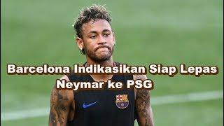 Video WOW MENGEJUTKAN! Bursa Transfer - Barcelona Indikasikan Siap Lepas Neymar ke PSG download MP3, 3GP, MP4, WEBM, AVI, FLV Oktober 2017