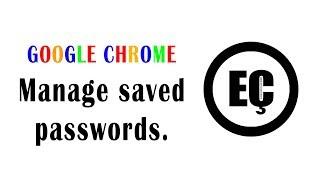 Google Chrome - Manage Saved Passwords #5 ||  Kayıtlı Şifreleri Yönet.