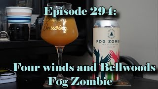 Booze Reviews - Ep. 294 - Four winds and Bellwoods - Fog Zombie