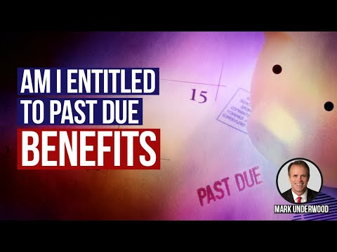 Am I entitled to past due benefits?