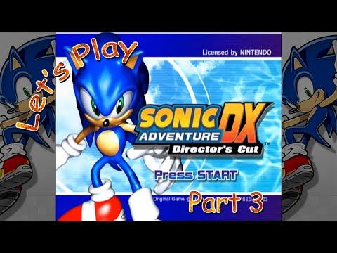 Let's Play Sonic Adventure DX: Director's Cut - Part 3 (Sonic the Hedgehog)