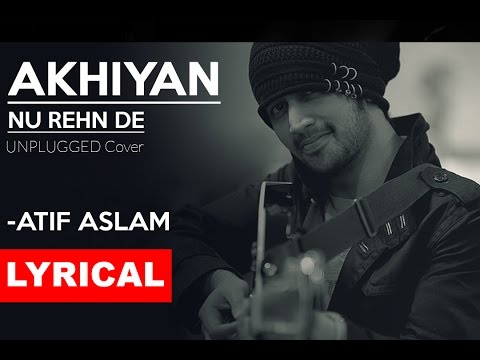 AKHIYAN NU REHN DE (Lyrical) | Atif Aslam | Unplugged Cover | Tune Lyrico
