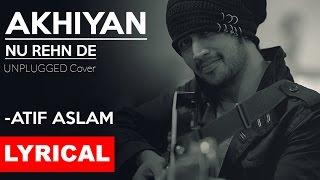 AKHIYAN NU REHN DE (Lyrical) | Atif Aslam | Unplugged Cover | Tune Lyrico