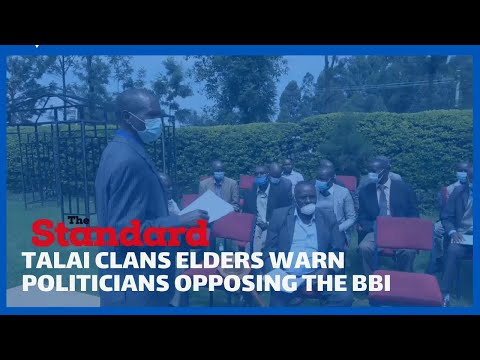 Talai clan elders send warning to Rift Valley politicians opposing the BBI report