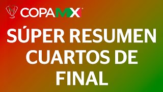 Súper Resumen | Copa MX - Cuartos de Final