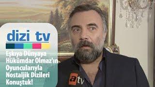 Eşkıya Dünyaya Hükümdar Olmaz'ın oyuncularıyla nostaljik dizileri konuştuk! - Dizi Tv 627. Bölüm