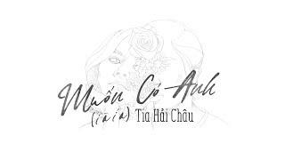 Download Tia Hải Châu | MUỐN CÓ ANH (I à í a) | Official Lyric Video