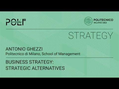 Business Strategy: strategic alternatives (Antonio Ghezzi)