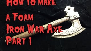 How to Make a Foam Iron War Axe Part 1
