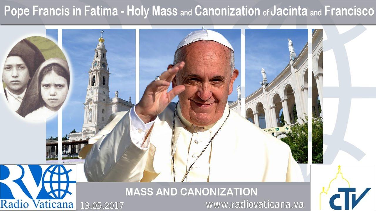 2017.05.13 - Celebration of Holy Mass with the canonization of Jacinta and  Francisco - YouTube