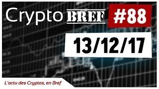 cryptobref #88 - 13/12/2017 - l'actu des crypto-monnaies en bref - enregistré vers 13Hh30