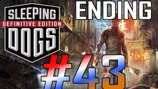 Sleeping Dogs: Definitive Edition Gameplay Walkthrough - Ending + Credits - Part 43 [PC Max HD]