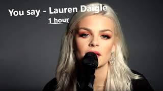 You say - Lauren Daigle (1 hour version)