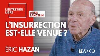 L'INSURRECTION EST-ELLE VENUE ? - ÉRIC HAZAN À PROPOS DES GILETS JAUNES