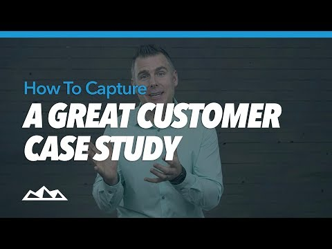 How To Capture A Great Customer Case Study