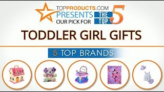 Best Toddler Girl Gift Reviews 2017 – How to Choose the Best Toddler Girl Gift