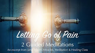 Letting Go of Pain: 2 Guided Meditations
