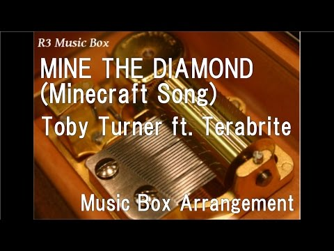 MINE THE DIAMOND (Minecraft Song)/Toby Turner ft. Terabrite [Music Box]