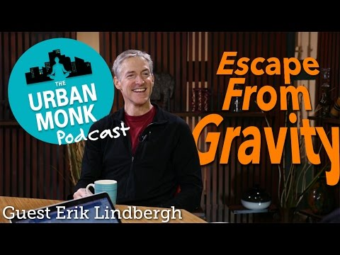 Escape From Gravity with Guest Erik Lindbergh