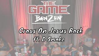 The Game - Cross On Jesus Back ft. D Smoke [Born 2 Rap]