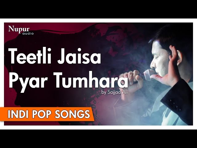 Teetli Jaisa Pyar - Sajjad Ali | Popular Hindi Song | Nupur Audio