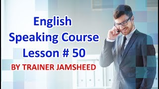 ENGLISH SPEAKING COURSE | LESSON # 50 | BY N.JAMSHEED