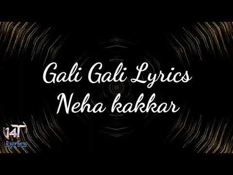Gali Gali full song lyrics by Neha kakkar