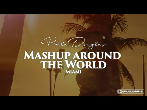 Mashup around the World (MIAMI) - Paula Douglas prod. by Svd