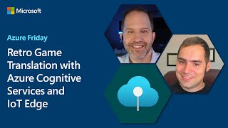 Retro Game Translation with Azure Cognitive Services and IoT Edge | Azure Friday