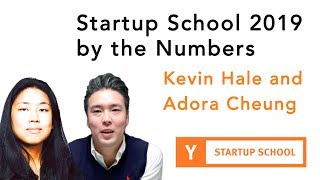 Kevin Hale and Adora Cheung - Startup School 2019 by the Numbers