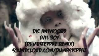 Die Antwoord - Evil Boy (Dumbsteppaz Remix)