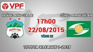 Hoàng Anh Gia Lai vs Sông Lam Nghệ An – V.League 2015 | FULL