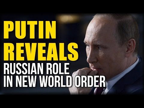 PUTIN REVEALS RUSSIAN ROLE IN NEW WORLD ORDER