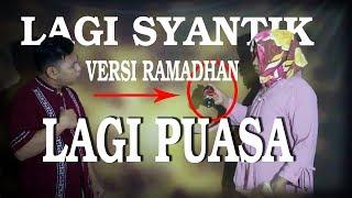 Parody Lagi Syantik siti badriah versi Ramadhan Lagi puasa cover putih abu2