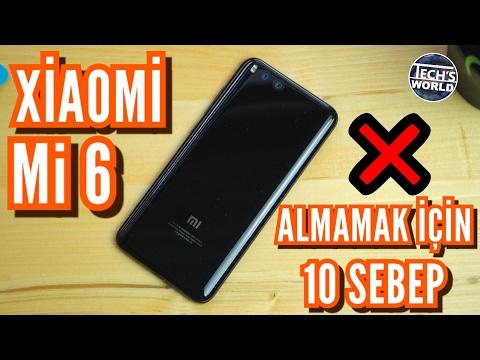 Xiaomi Mi 6 Satın Almamak İçin 10 Sebep ! ❌