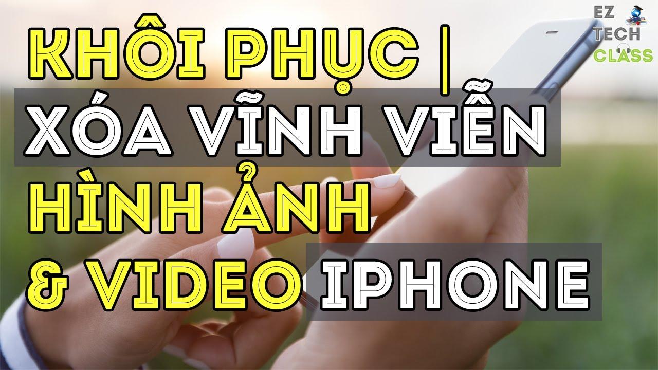 Cách khôi phục hoặc xóa vĩnh viễn hình ảnh, video trên iPhone | EZ TECH CLASS