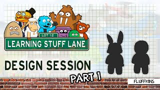 Learning Stuff Lane: Design Session - Fluffkins Part 1