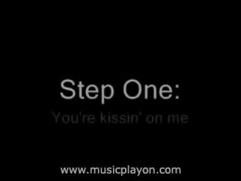 Step one your kissin on me