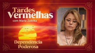 Dependência Poderosa | Tardes Vermelhas | Maria Zuleika | IPP TV